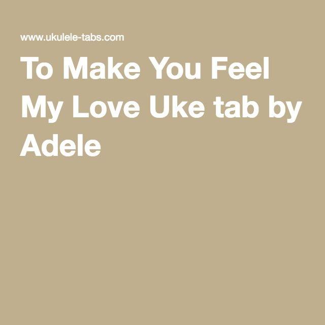 To Make You Feel My Love Uke Tab By Adele Ukulele Pinterest