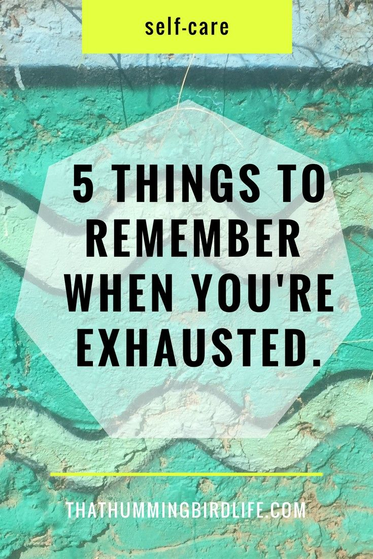5 things to remember when youre exhausted