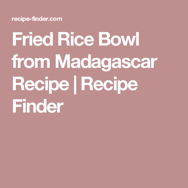Fried Rice Bowl from Madagascar Recipe   Recipe Finder