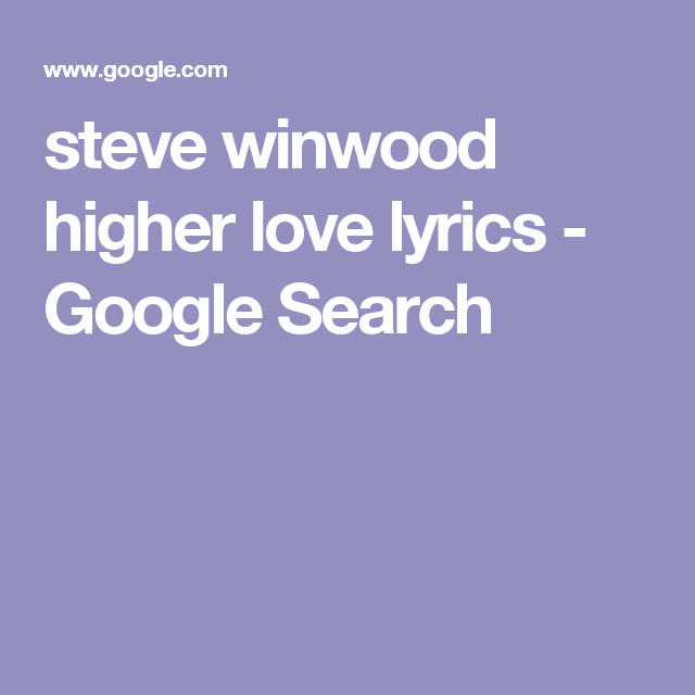 Steve Winwood Higher Love Lyrics Google Search Books Pinterest