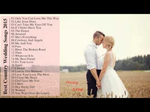 Best Country Wedding Songs 2015 Country Love Songs For Wedding Country Love Songs Romantic Country Songs Country Wedding Songs