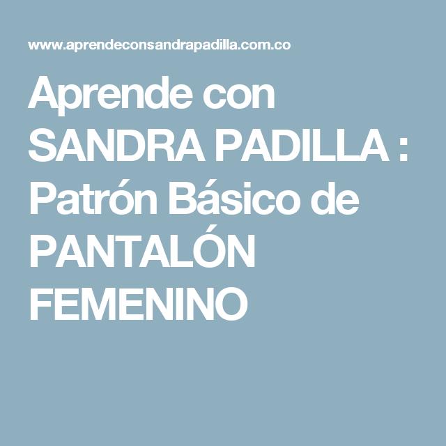 Aprende con SANDRA PADILLA : Patrón Básico de PANTALÓN FEMENINO ...