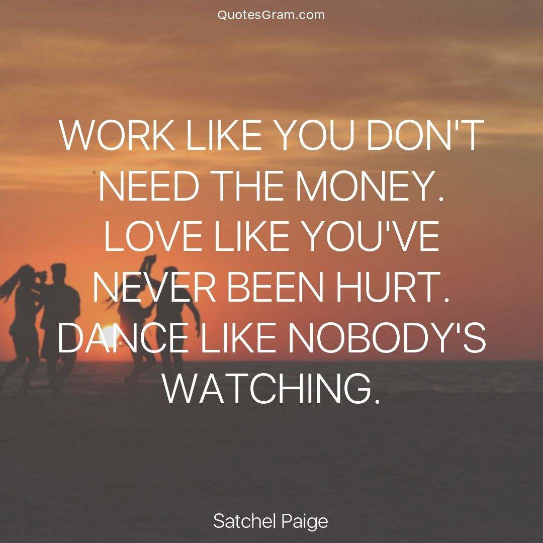 "Quote Of The Day Work Quote Of The Day ""work Like You Don't Need The Moneylove Like You ."