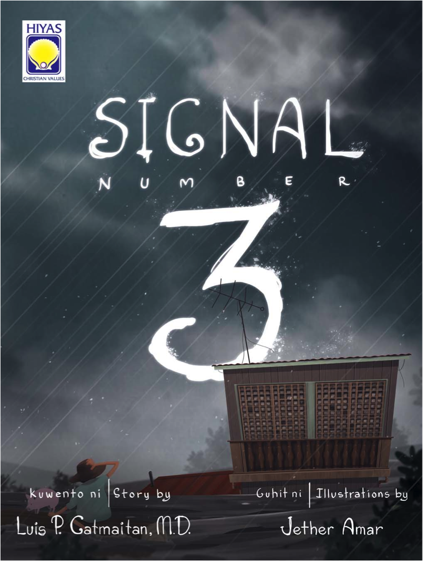 """SIGNAL NUMBER 3 Author: Luis """"Tito Dok"""" Gatmaitan Illustrator: Jether Amar A typhoon with Signal Number 3 hit Yani's hometown. Heavy rains caused the floodwater to rise up to the roof. How will Yani's family survive this deluge? This book will soon be available at OMF Lit Bookshops and ebook stores!  SRP: P70  http://bit.ly/titodokpreview"""