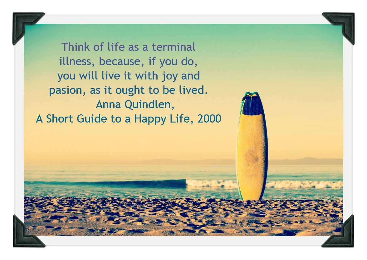from A Short Guide to a Happy Life. Fantastic book, fantastic quote!