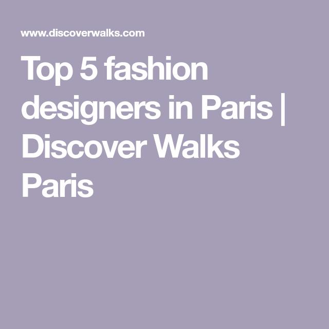 Top 5 Fashion Designers In Paris Discover Walks Paris Fashion Design Fashion Paris
