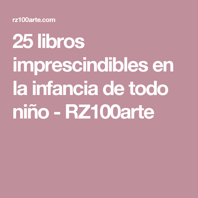 25 libros imprescindibles en la infancia de todo niño - RZ100arte