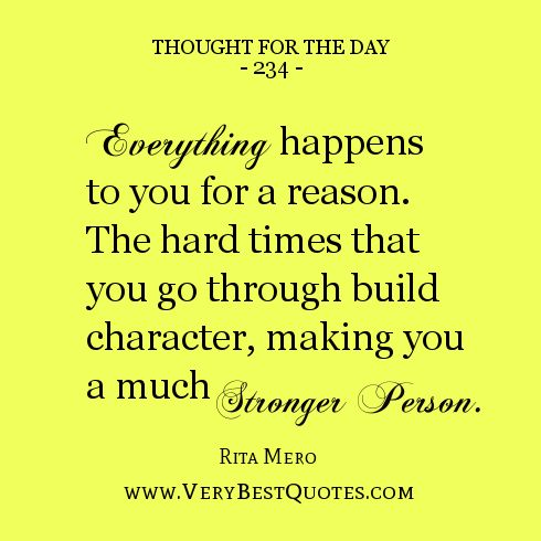 There is a reason for thsi ...and maybe you won't see that until tomorrow when you are a stronger person because of today.