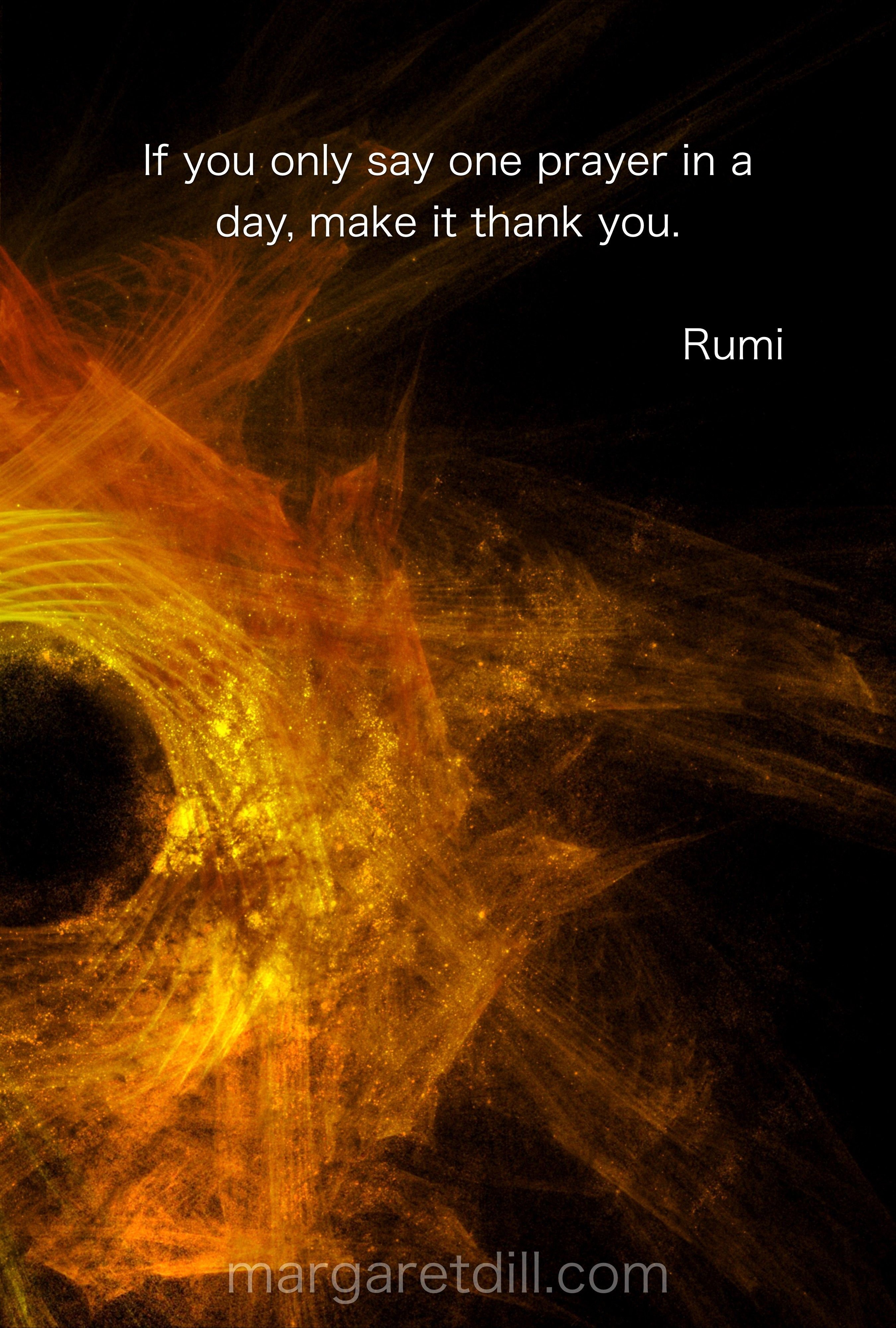 If You Only Say One Prayer Rumi Quote Rumi Quotes Rumi