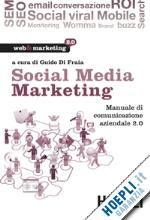 """Social Media Marketing  a cura di Guido di Fraia  Blogmeter ha collaborato al capitolo """"Social Media Monitoring: strumenti e tecniche per l'analisi delle conversazioni online""""  http://www.blogmeter.it/notizie/2011/04/19/social-media-marketing-manuale-di-comunicazione-aziendale-2-0/"""