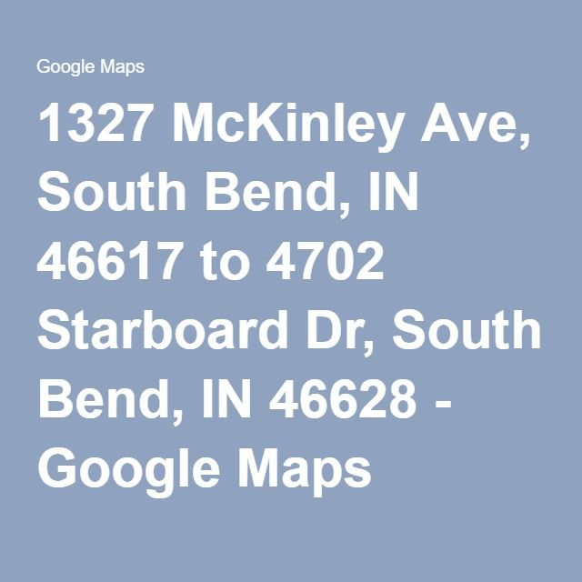 1327 McKinley Ave, South Bend, IN 46617 to 4702 Starboard Dr, South