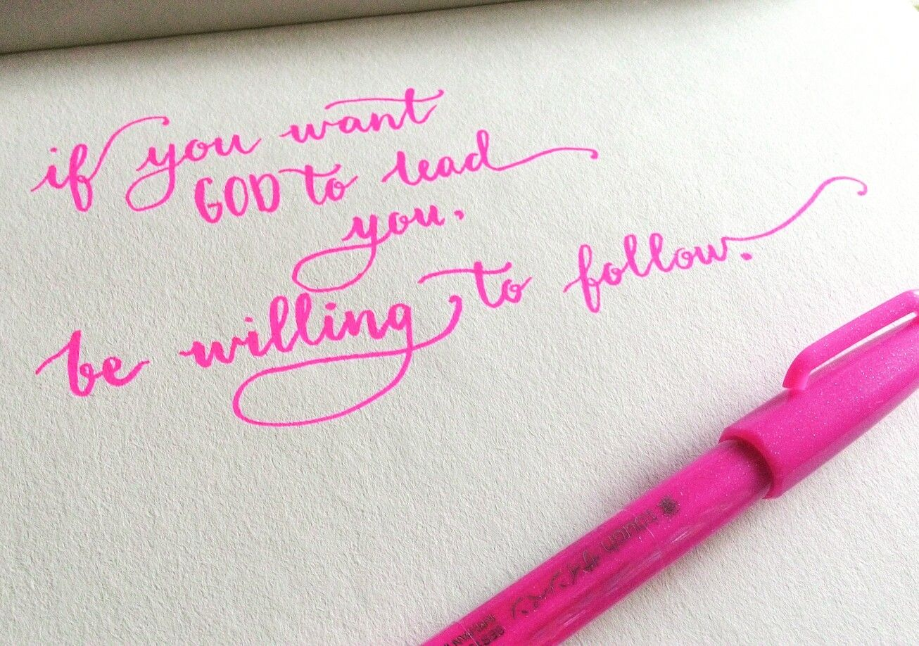 If you want GOD to lead you, be willing to follow.  #moderncalligraphy