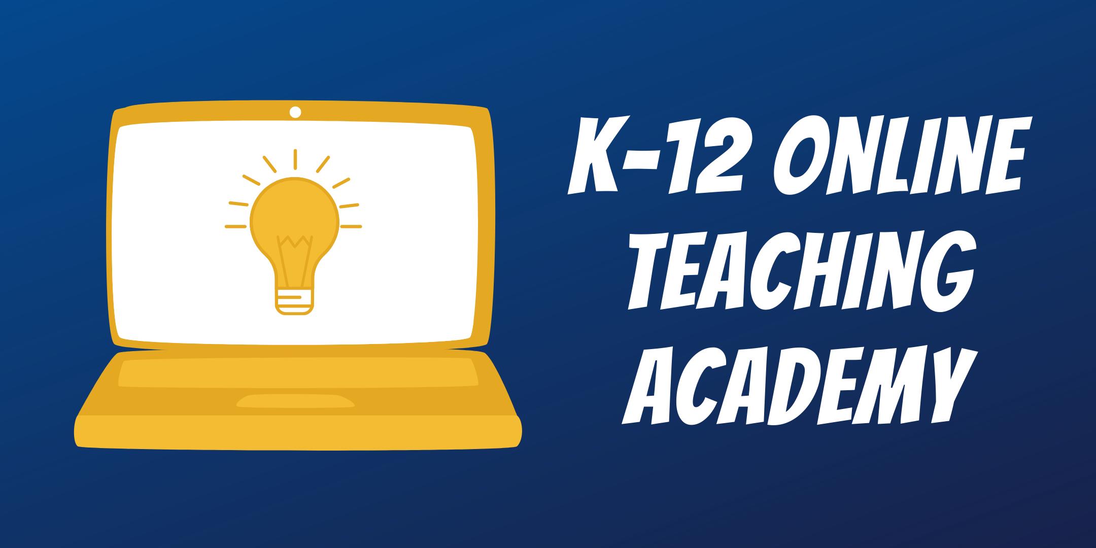 K 12 Online Teaching Academy Connie L Lurie College Of Education Online Teaching Teaching Teaching Skills