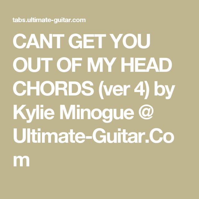 CANT GET YOU OUT OF MY HEAD CHORDS (ver 4) by Kylie Minogue ...