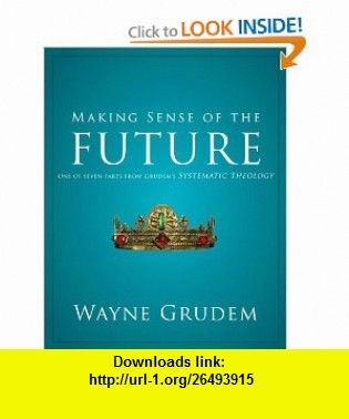 Making Sense of the Future One of Seven Parts from Grudems
