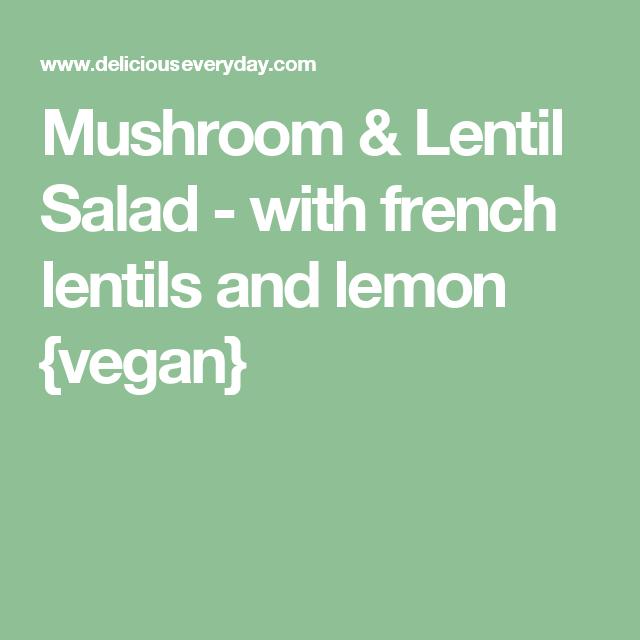 Mushroom & Lentil Salad - with french lentils and lemon {vegan}