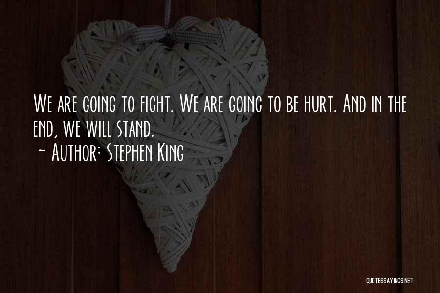 Stephen King Quotes: We Are Going To Fight. We Are Going To Be Hurt. And In The End, We Will Stand. ...