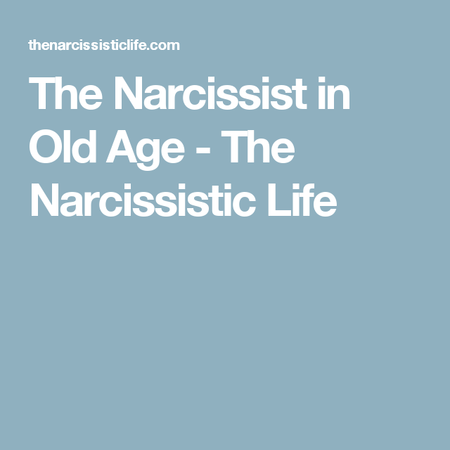 The Narcissist in Old Age - The Narcissistic Life