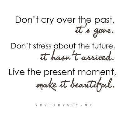 Don T Worry About The Past It S Gone Picture Quote Images Of Don T Cry Over The Past It S Gone Stress Inspiring Quotes Teksten Inspirerend
