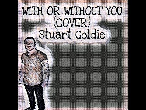 With or Without You (cover) - YouTube   Stuart Goldie Song