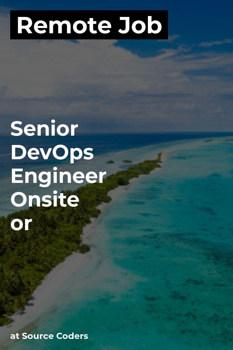 Remote Senior DevOps Engineer Onsite or at Source Coders