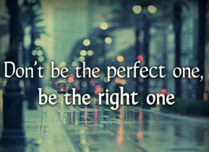 Be the right one