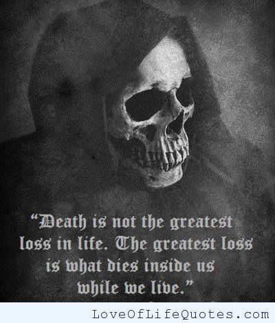 Quotes About Life And Death Prepossessing Death Is Not The Greatest Loss In Life  Httpwww