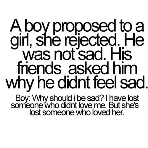 A boy proposed to a girl, she rejected  He was not sad    | Brain