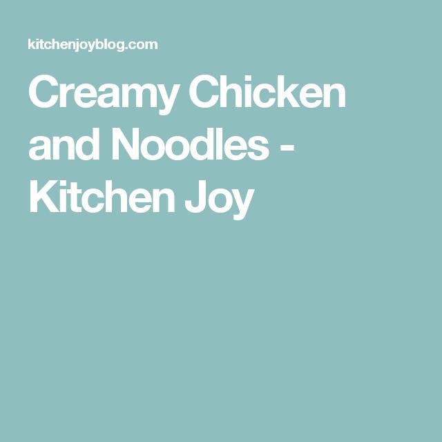 Creamy Chicken and Noodles - Kitchen Joy | Recipe | Creamy ...