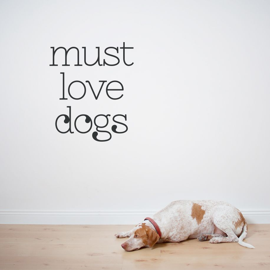 Dog Love Quotes Must Love Dogs Wall Quote Decal Doglove  Dog  Pinterest  Dog