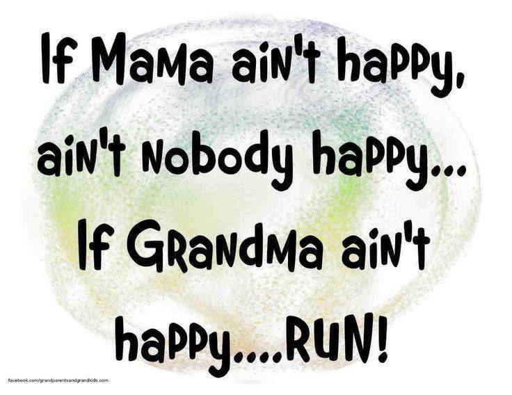 If Mama Aint Happy Aint Nobody Happyif Grandma Aint Happy