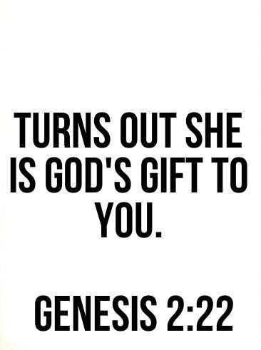 Turns out she is God's gift to you.