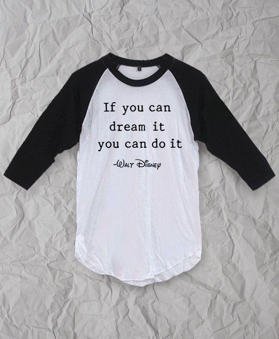 4303f3b69 Walt disney slogan, If you can dream you can do it,Funny T Shirt ,quote t  shirt, fashion tee ,unisex shirt ,slogan t shirt,Shirts for Teens