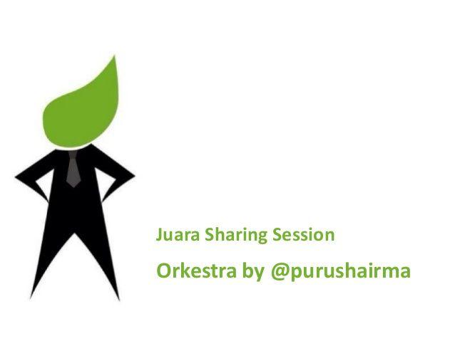 #JuaraSharingSession Orkestra oleh Purusha Irma