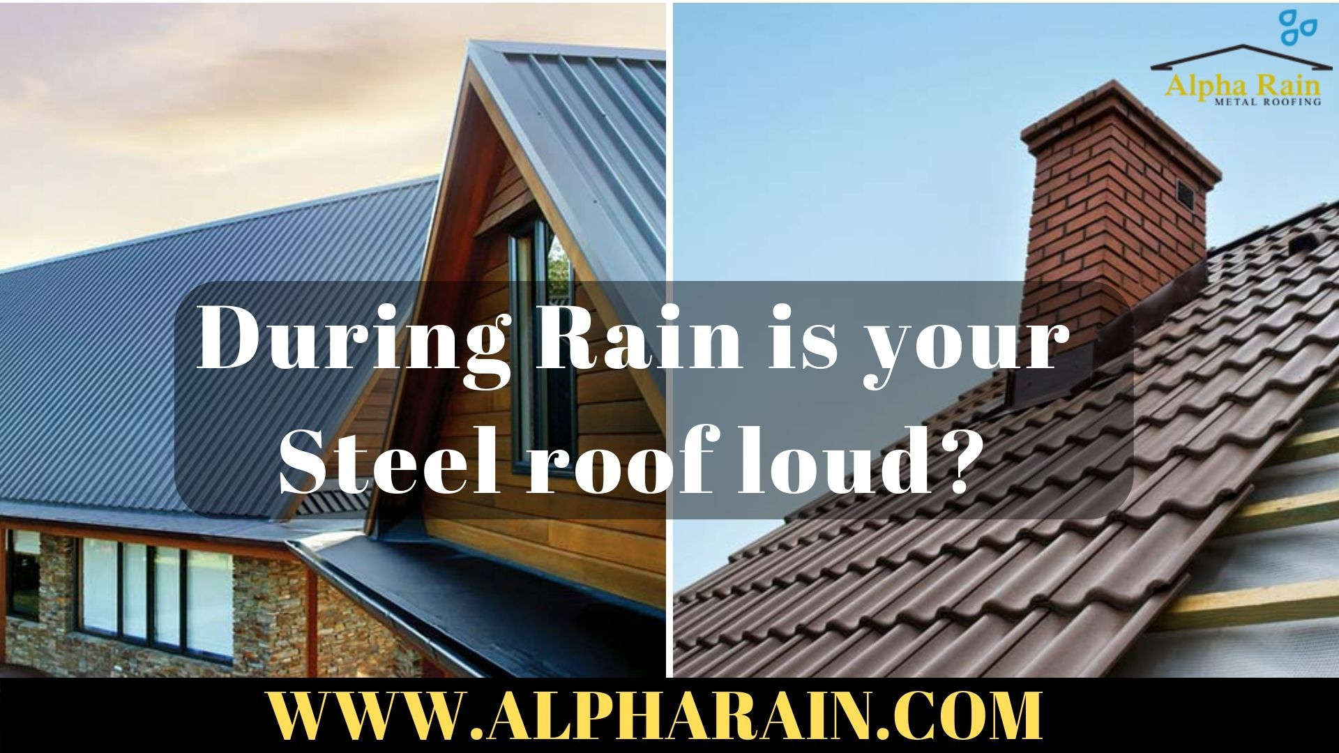 During Rain Is Your Steel Roof Loud Metal Roof Roofing Residential Metal Roofing