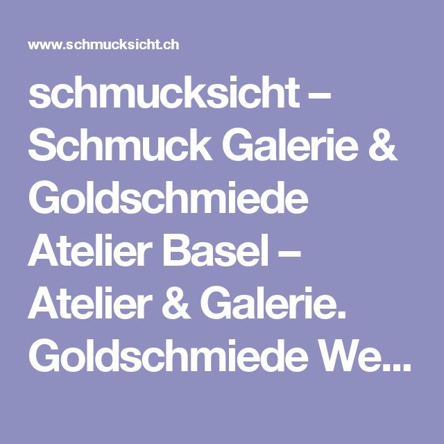 schmucksicht – Schmuck Galerie & Goldschmiede Atelier Basel – Atelier & Galerie. Goldschmiede Werkstatt für Unikatschmuck, Trauringe, Auftragsarbeiten, Umarbeitungen und Reparaturen. Mo 14-18.30, Di-Fr 10-13 / 14-18.30, Sa 10-16