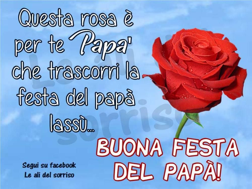 Buona Festa del papà a chi ci guarda da lassù | Festa del papà, Citazioni  sul papà, Papà