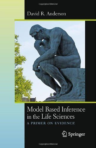 Model Based Inference in the Life Sciences: A Primer on Evidence by David R. Anderson. $30.53