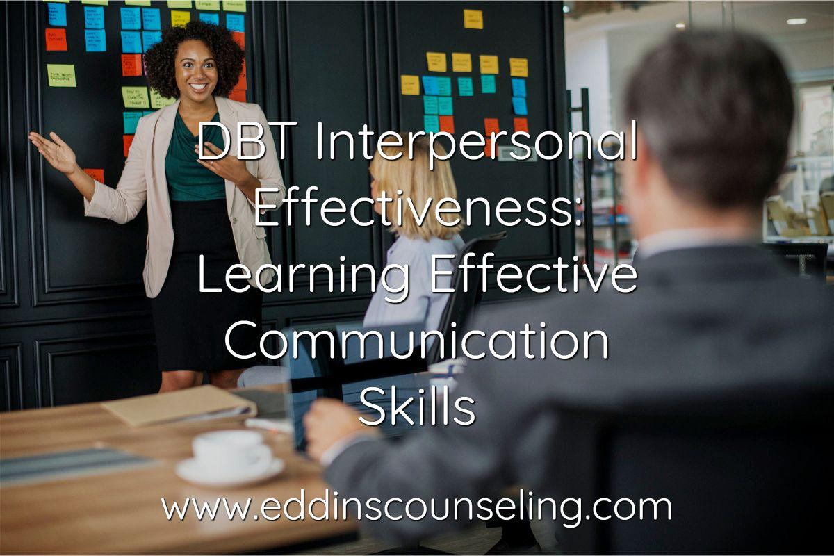 Dbt Interpersonal Effectiveness Learning Effective Communication Skills Interpersonal Effectiveness Effective Communication Skills Interpersonal