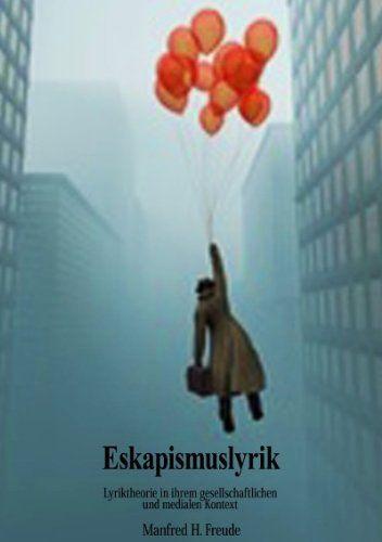 ESKAPISMUSLYRIK: Lyriktheorie von Manfred H. Freude http://www.amazon.de/dp/3844221808/ref=cm_sw_r_pi_dp_5ZIvub0SW9J87