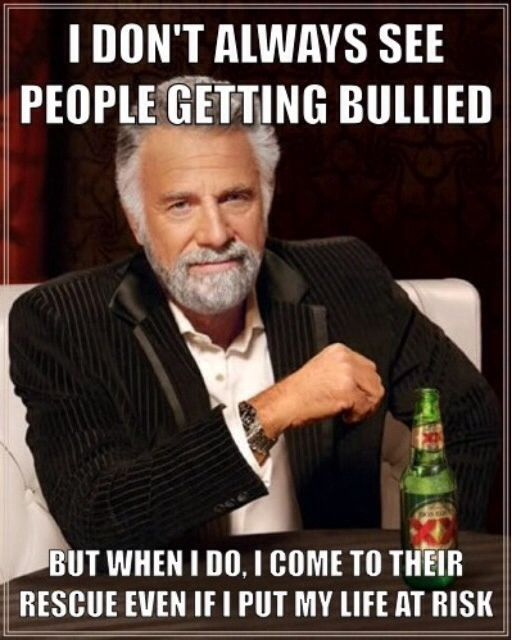 An Antibullying Meme Stick Up For Someone Who Is Being Bullied It