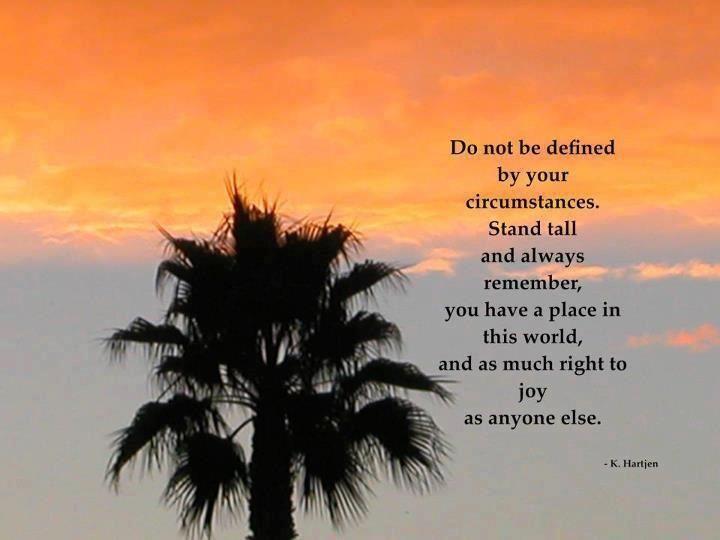 Your circumstances do not define you.