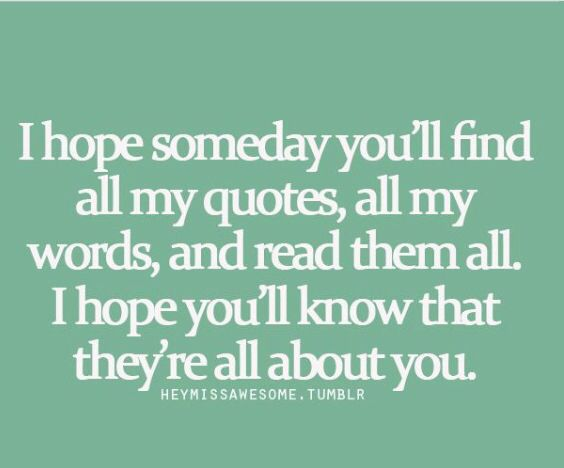 Quotes And Sayings All My Quotes Are About You Hope One Day You