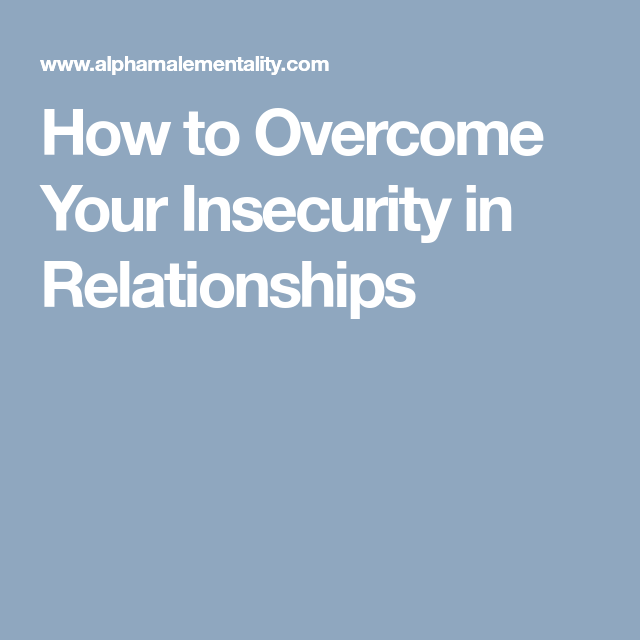 How to overcome your insecurities in a relationship