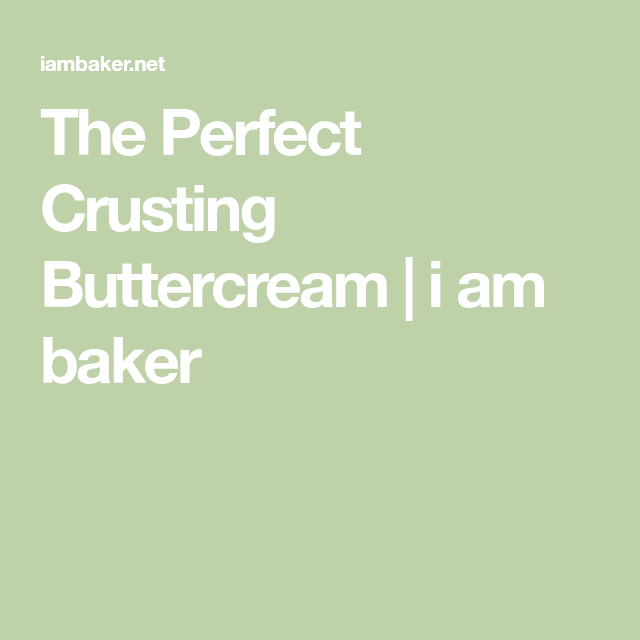 The Perfect Crusting Buttercream | i am baker #crustingbuttercream