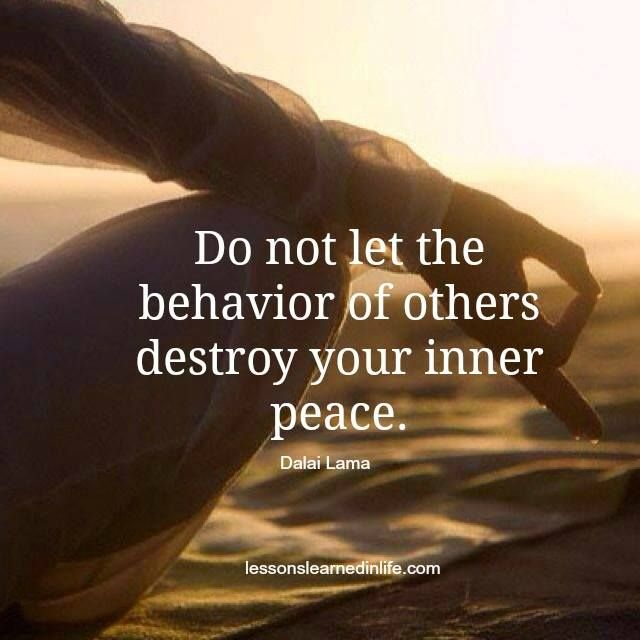 Don T Let The Behavior Of Others Destroy Your Inner Peace
