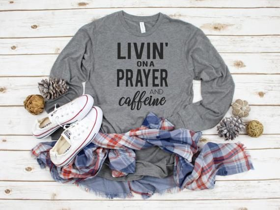 e6d4b07c Livin on a Prayer and Caffeine Womens Long Sleeve Soft Style Shirt #momlife  #fallfashion #casualstyle #fashiontrends #blessed #outfits #christmasgifts  # ...