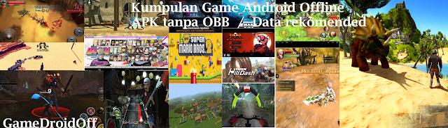 Kumpulan Game OFFLINE APK ONLY Tanpa OBB/DATA Android Seru