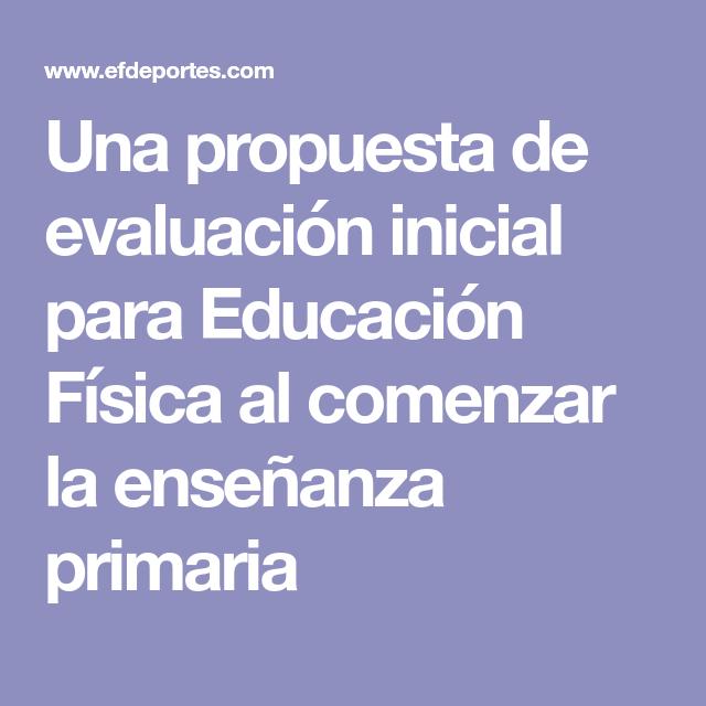 Una Propuesta De Evaluación Inicial Para Educación Física Al Comenzar La Enseñanza Primaria Educacion Fisica Enseñanza Primaria Educacion
