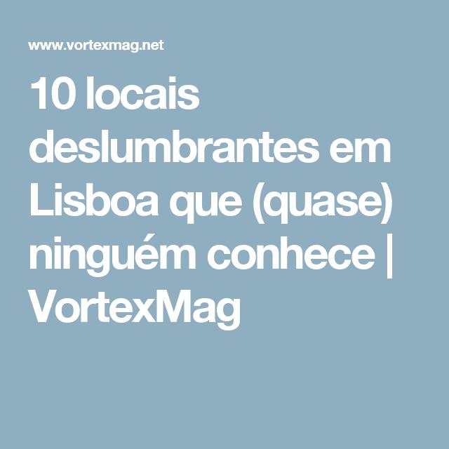10 locais deslumbrantes em Lisboa que (quase) ninguém conhece | VortexMag